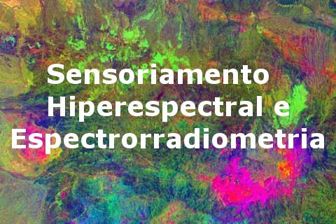 Sensoriamento Hiperespectral e Espectrorradiometria